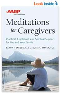 AARP Meditations for Caregivers: Practical, Emotional, and Spiritual Support for You and Your Family by Barry J. Jacobs and Julia L. Mayer