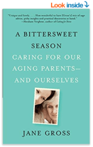A Bittersweet Season: Caring for Our Aging Parents — and Ourselves by Jane Gross